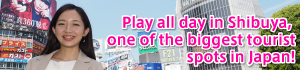 Play all day in Shibuya, one of the biggest tourist spots in Japan!